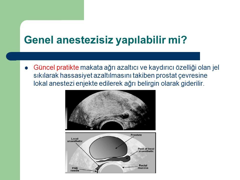 Genel anestezisiz yapılabilir mi? Güncel pratikte makata ağrı azaltıcı ve kaydırıcı özelliği olan jel sıkılarak hassasiyet azaltılmasını takiben prost