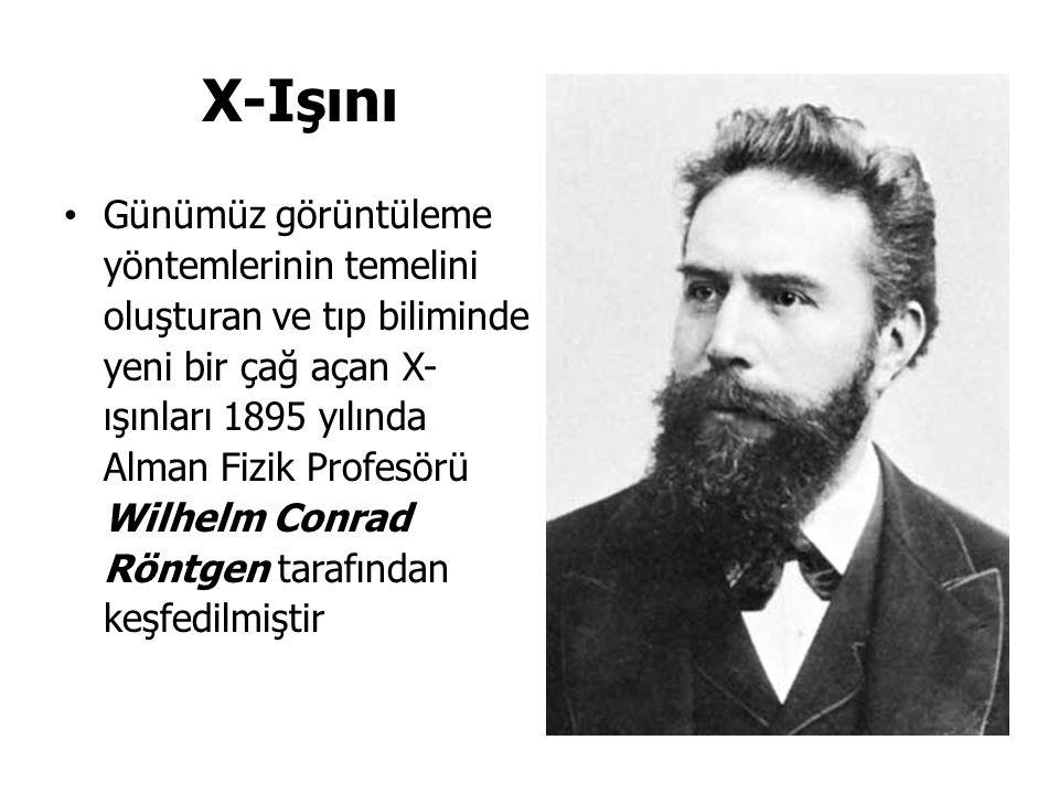 X-Işını Günümüz görüntüleme yöntemlerinin temelini oluşturan ve tıp biliminde yeni bir çağ açan X- ışınları 1895 yılında Alman Fizik Profesörü Wilhelm Conrad Röntgen tarafından keşfedilmiştir