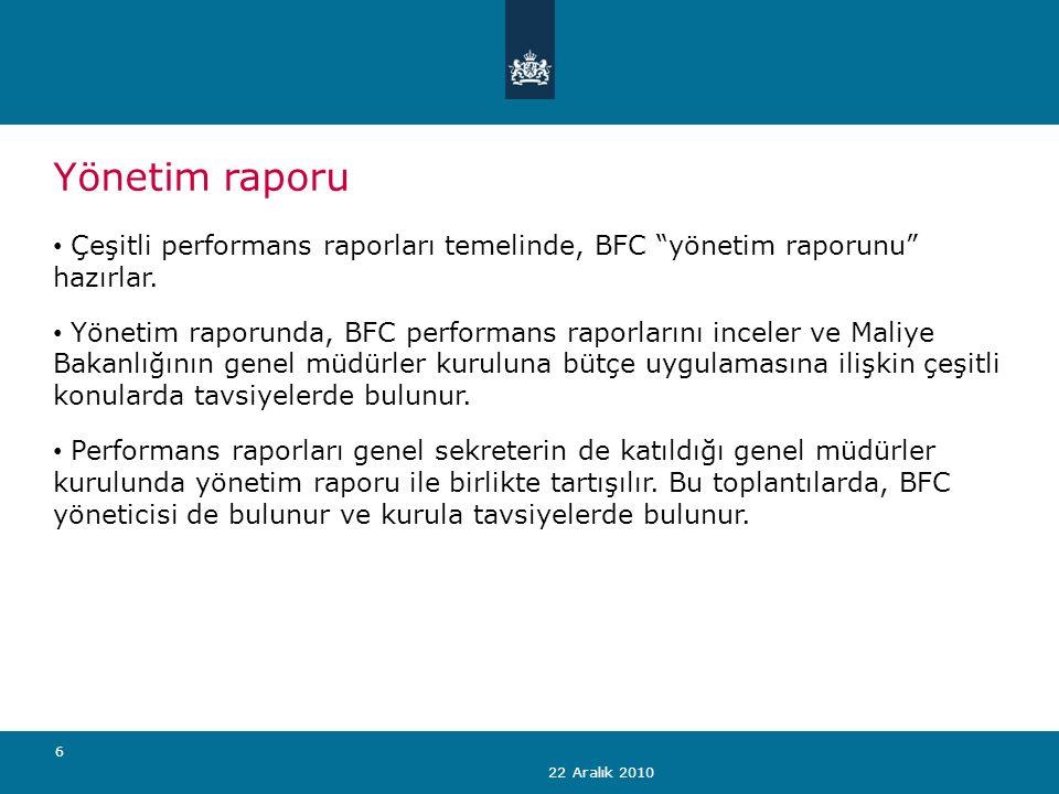 22 Aralık 2010 6 Yönetim raporu Çeşitli performans raporları temelinde, BFC yönetim raporunu hazırlar.