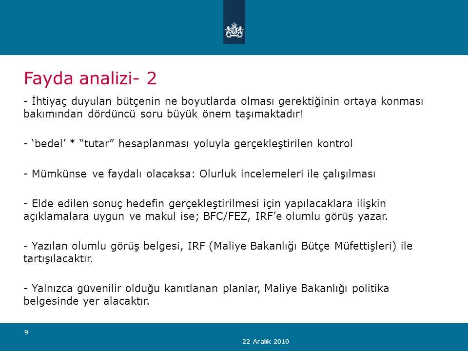 22 Aralık 2010 9 Fayda analizi- 2 - İhtiyaç duyulan bütçenin ne boyutlarda olması gerektiğinin ortaya konması bakımından dördüncü soru büyük önem taşımaktadır.