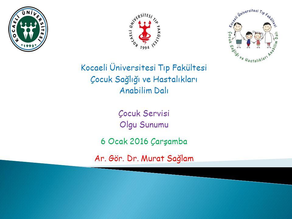 Kocaeli Üniversitesi Tıp Fakültesi Çocuk Sağlığı ve Hastalıkları Anabilim Dalı Çocuk Servisi Olgu Sunumu