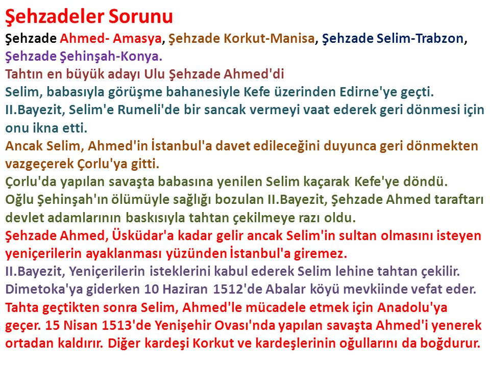Şehzadeler Sorunu Şehzade Ahmed- Amasya, Şehzade Korkut-Manisa, Şehzade Selim-Trabzon, Şehzade Şehinşah-Konya. Tahtın en büyük adayı Ulu Şehzade Ahmed