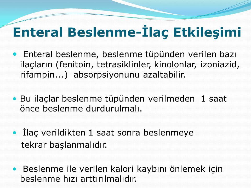 Enteral Beslenme-İlaç Etkileşimi Enteral beslenme, beslenme tüpünden verilen bazı ilaçların (fenitoin, tetrasiklinler, kinolonlar, izoniazid, rifampin