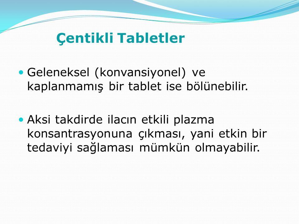 Çentikli Tabletler Geleneksel (konvansiyonel) ve kaplanmamış bir tablet ise bölünebilir. Aksi takdirde ilacın etkili plazma konsantrasyonuna çıkması,