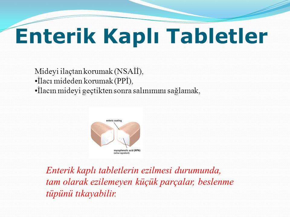Enterik Kaplı Tabletler Mideyi ilaçtan korumak (NSAİİ), İlacı mideden korumak (PPİ), İlacın mideyi geçtikten sonra salınımını sağlamak, Enterik kaplı tabletlerin ezilmesi durumunda, tam olarak ezilemeyen küçük parçalar, beslenme tüpünü tıkayabilir.