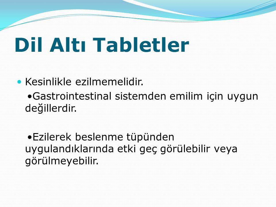 Dil Altı Tabletler Kesinlikle ezilmemelidir. Gastrointestinal sistemden emilim için uygun değillerdir. Ezilerek beslenme tüpünden uygulandıklarında et