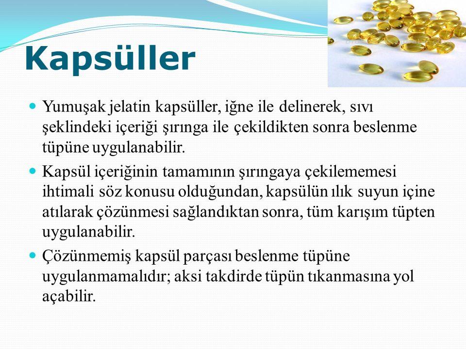 Kapsüller Yumuşak jelatin kapsüller, iğne ile delinerek, sıvı şeklindeki içeriği şırınga ile çekildikten sonra beslenme tüpüne uygulanabilir. Kapsül i