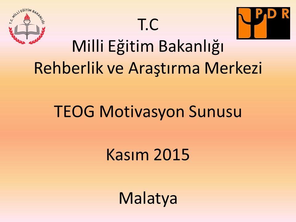 T.C Milli Eğitim Bakanlığı Rehberlik ve Araştırma Merkezi TEOG Motivasyon Sunusu Kasım 2015 Malatya