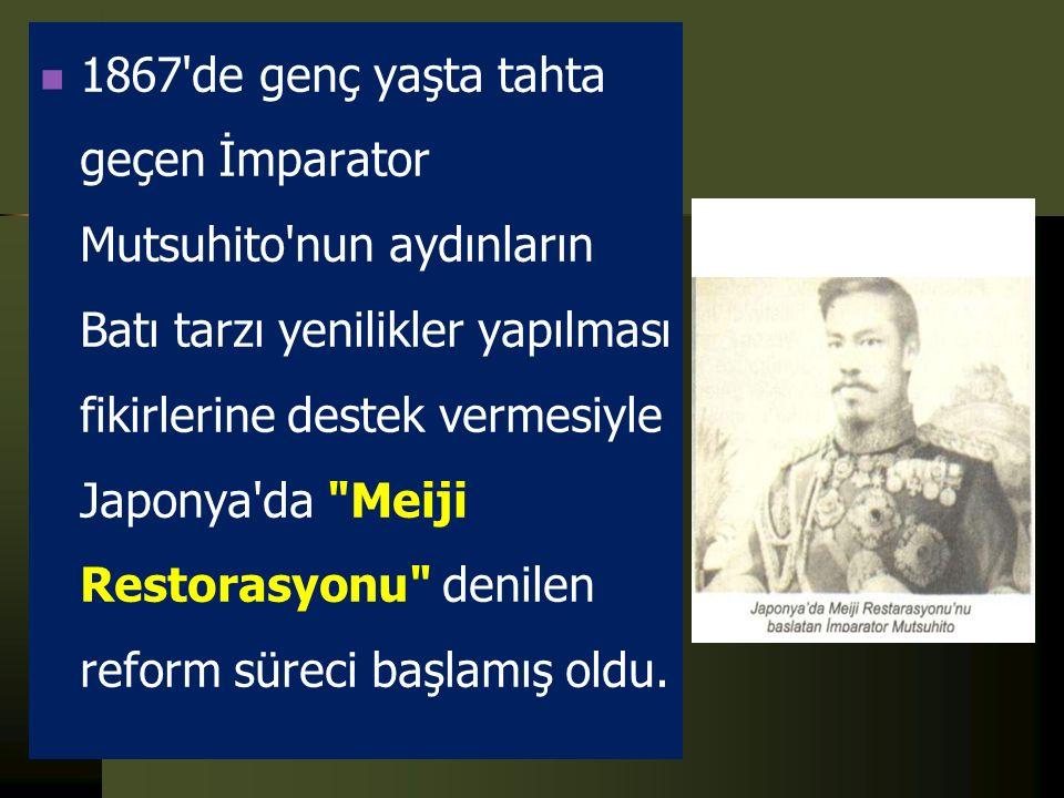 1867 de genç yaşta tahta geçen İmparator Mutsuhito nun aydınların Batı tarzı yenilikler yapılması fikirlerine destek vermesiyle Japonya da Meiji Restorasyonu denilen reform süreci başlamış oldu.