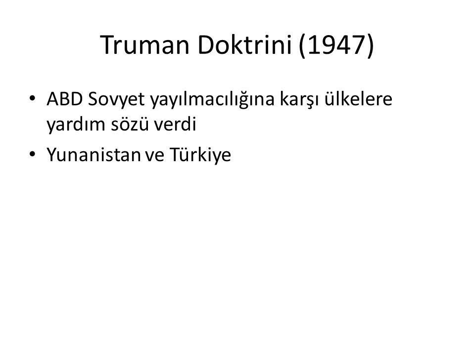 Truman Doktrini (1947) ABD Sovyet yayılmacılığına karşı ülkelere yardım sözü verdi Yunanistan ve Türkiye