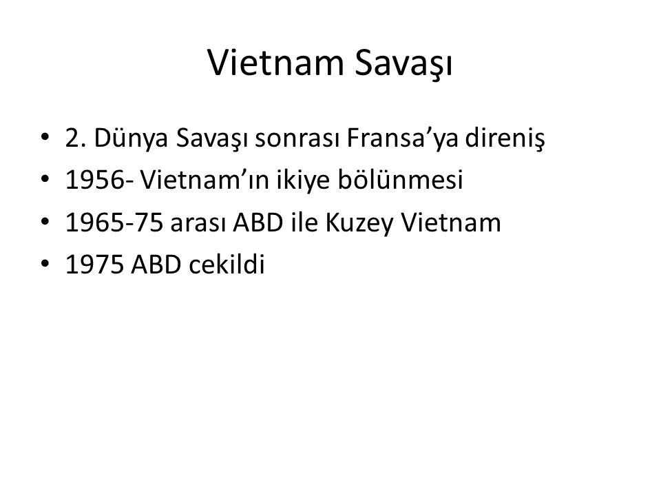 Vietnam Savaşı 2. Dünya Savaşı sonrası Fransa'ya direniş 1956- Vietnam'ın ikiye bölünmesi 1965-75 arası ABD ile Kuzey Vietnam 1975 ABD cekildi