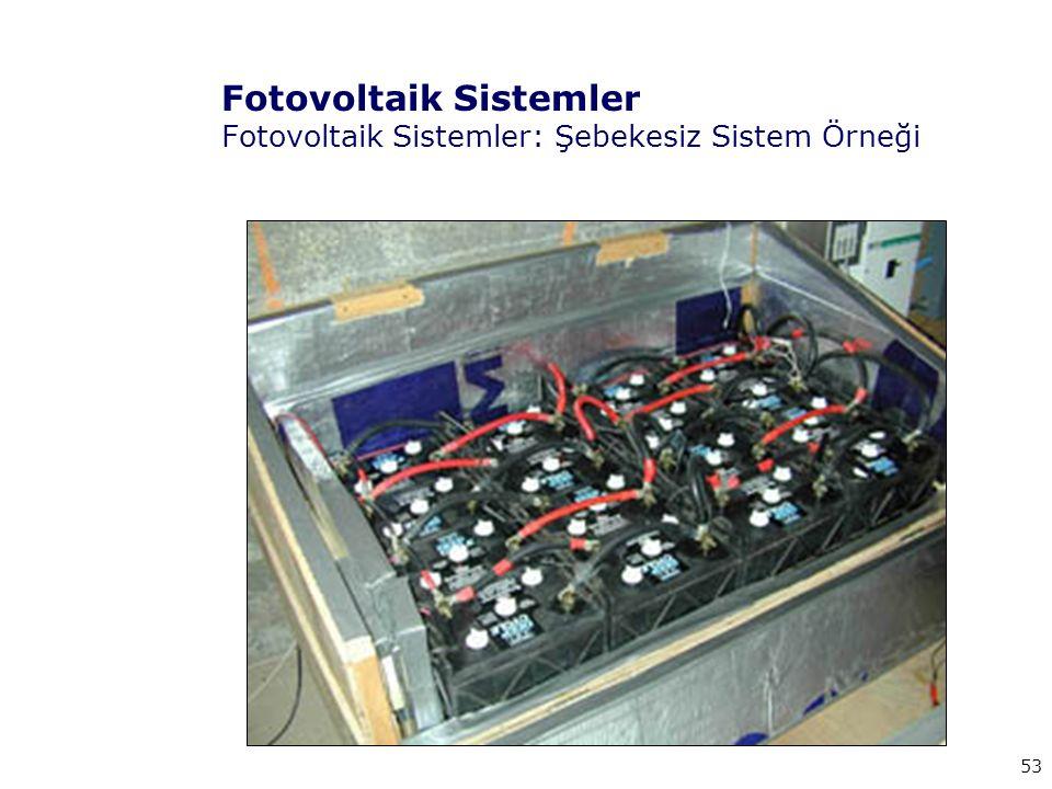 53 Fotovoltaik Sistemler Fotovoltaik Sistemler: Şebekesiz Sistem Örneği