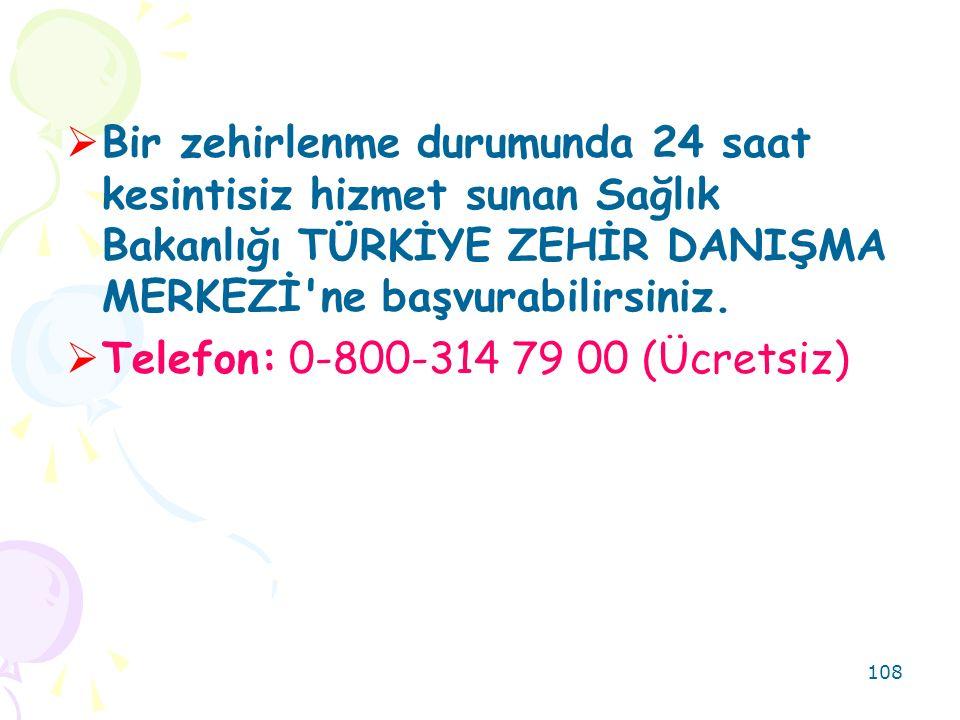 108  Bir zehirlenme durumunda 24 saat kesintisiz hizmet sunan Sağlık Bakanlığı TÜRKİYE ZEHİR DANIŞMA MERKEZİ'ne başvurabilirsiniz.  Telefon: 0-800-3