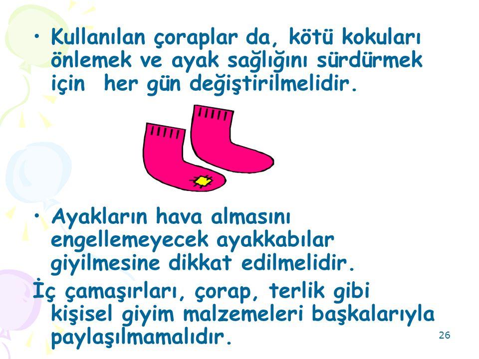 26 Kullanılan çoraplar da, kötü kokuları önlemek ve ayak sağlığını sürdürmek için her gün değiştirilmelidir. Ayakların hava almasını engellemeyecek ay