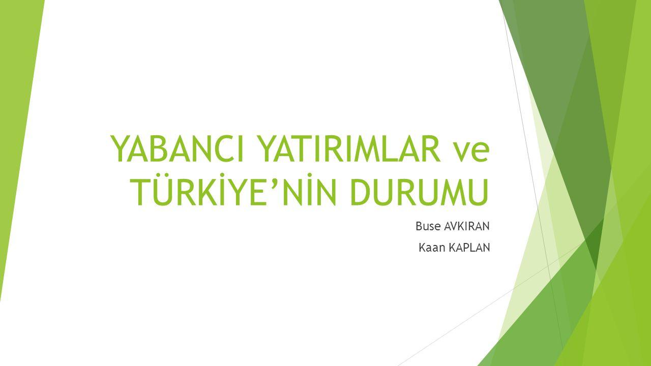 Türkiye'deki Yabancı Yatırımlar  2014 yılsonu itibari ile Türkiye'ye UDY girişleri bir önceki yıla göre % 2 oranında düşerek 12,1 milyar ABD Doları olmuştur.