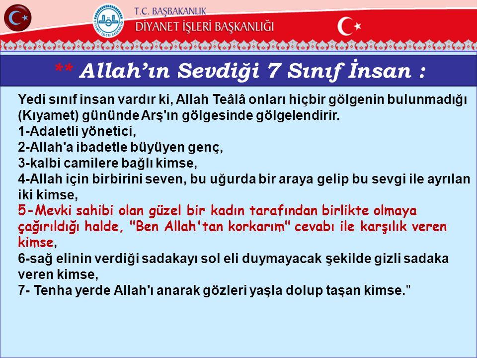 24 ** Allah'ın Sevdiği 7 Sınıf İnsan : Yedi sınıf insan vardır ki, Allah Teâlâ onları hiçbir gölgenin bulunmadığı (Kıyamet) gününde Arş ın gölgesinde gölgelendirir.