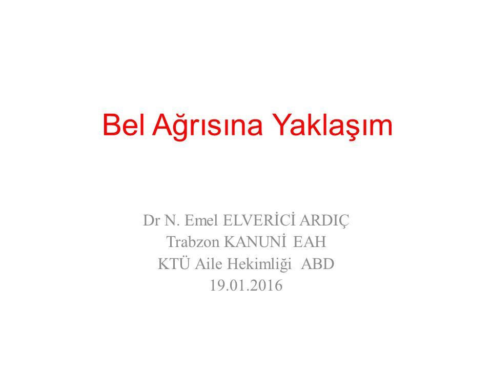Bel Ağrısına Yaklaşım Dr N. Emel ELVERİCİ ARDIÇ Trabzon KANUNİ EAH KTÜ Aile Hekimliği ABD 19.01.2016