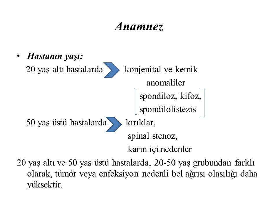 Anamnez Hastanın yaşı; 20 yaş altı hastalarda konjenital ve kemik anomaliler spondiloz, kifoz, spondilolistezis 50 yaş üstü hastalarda kırıklar, spina