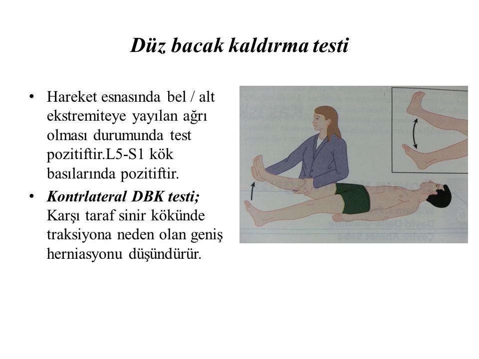 Düz bacak kaldırma testi Hareket esnasında bel / alt ekstremiteye yayılan ağrı olması durumunda test pozitiftir.L5-S1 kök basılarında pozitiftir. Kont