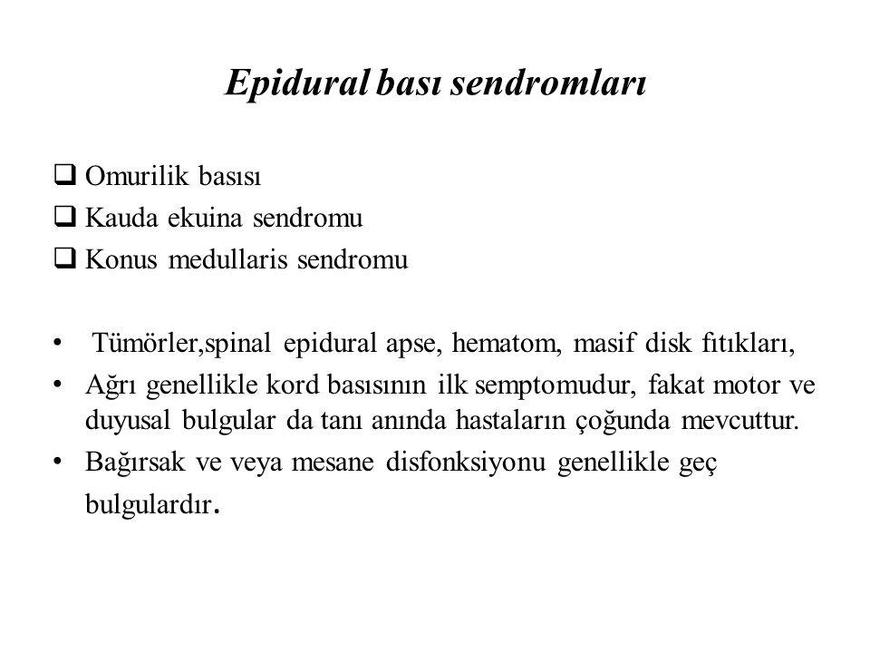 Epidural bası sendromları  Omurilik basısı  Kauda ekuina sendromu  Konus medullaris sendromu Tümörler,spinal epidural apse, hematom, masif disk fıt
