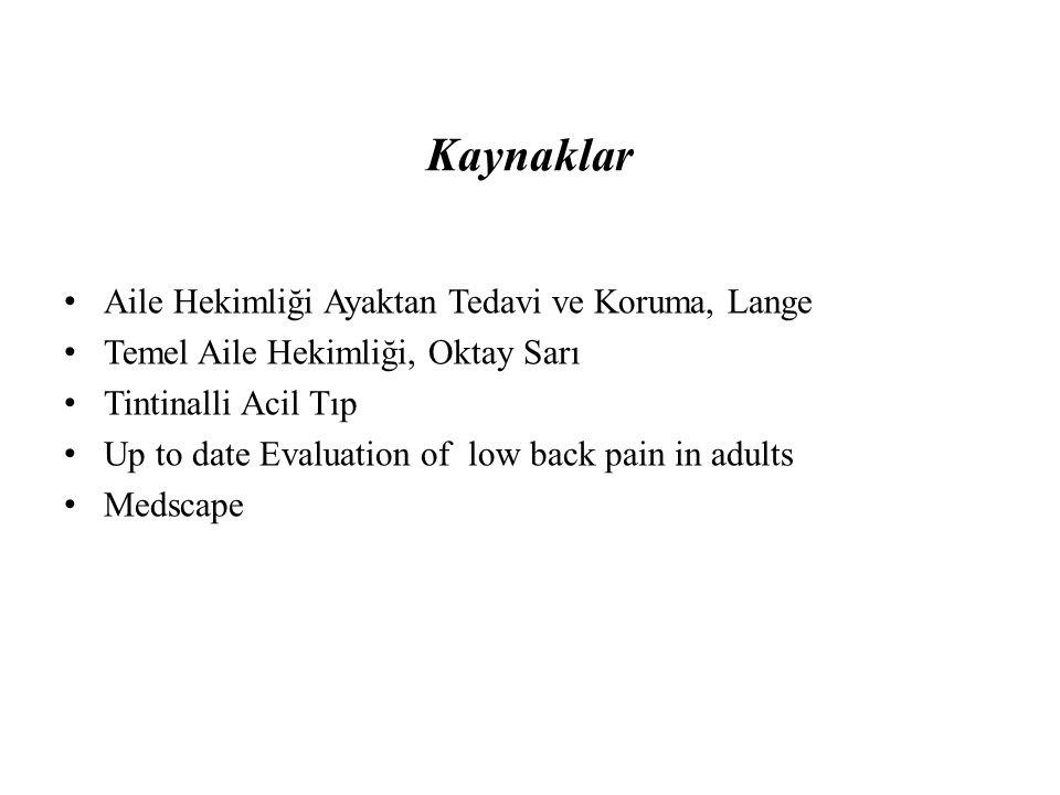 Kaynaklar Aile Hekimliği Ayaktan Tedavi ve Koruma, Lange Temel Aile Hekimliği, Oktay Sarı Tintinalli Acil Tıp Up to date Evaluation of low back pain i