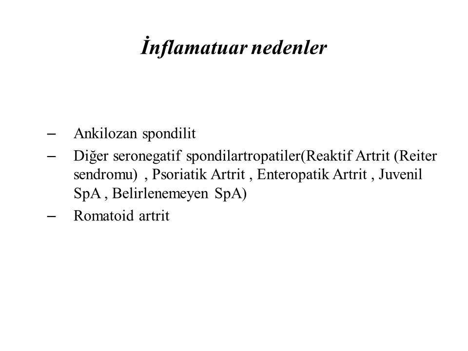 İnflamatuar nedenler – Ankilozan spondilit – Diğer seronegatif spondilartropatiler(Reaktif Artrit (Reiter sendromu), Psoriatik Artrit, Enteropatik Art