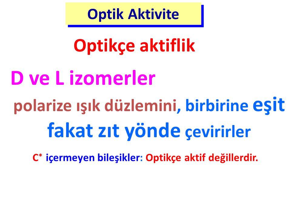 D ve L izomerler polarize ışık düzlemini, birbirine eşit fakat zıt yönde çevirirler Optik Aktivite Optikçe aktiflik C  içermeyen bileşikler: Optikçe