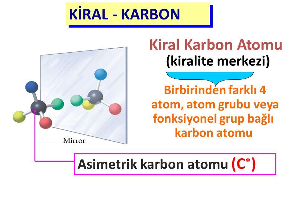 Birbirinden farklı 4 atom, atom grubu veya fonksiyonel grup bağlı karbon atomu KİRAL - KARBON Kiral Karbon Atomu (kiralite merkezi) Asimetrik karbon a