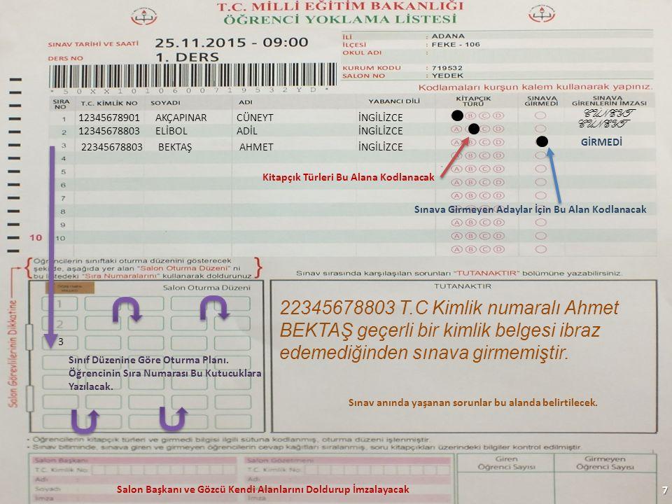 7 12345678901AKÇAPINARCÜNEYTİNGİLİZCE CÜNEYT 12345678803ELİBOLADİLİNGİLİZCE 3 GİRMEDİ 22345678803BEKTAŞAHMETİNGİLİZCE CÜNEYT 22345678803 T.C Kimlik numaralı Ahmet BEKTAŞ geçerli bir kimlik belgesi ibraz edemediğinden sınava girmemiştir.