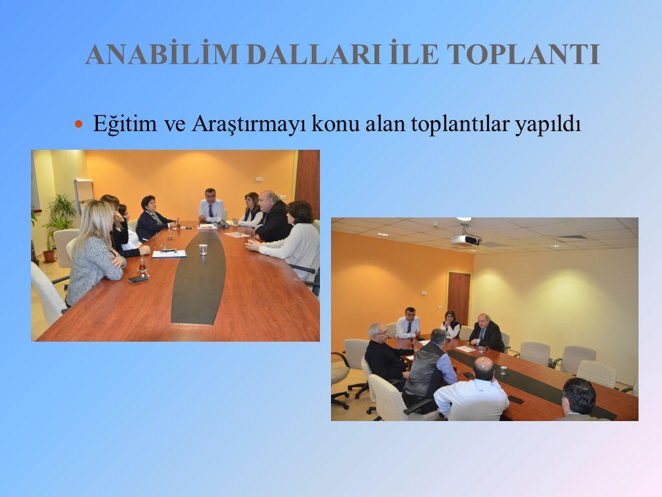 ANABİLİM DALLARI İLE TOPLANTI Eğitim ve Araştırmayı konu alan toplantılar yapıldı