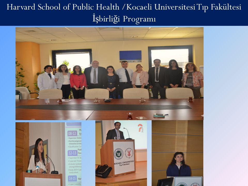 Harvard School of Public Health /Kocaeli Universitesi Tıp Fakültesi İş birli ğ i Programı