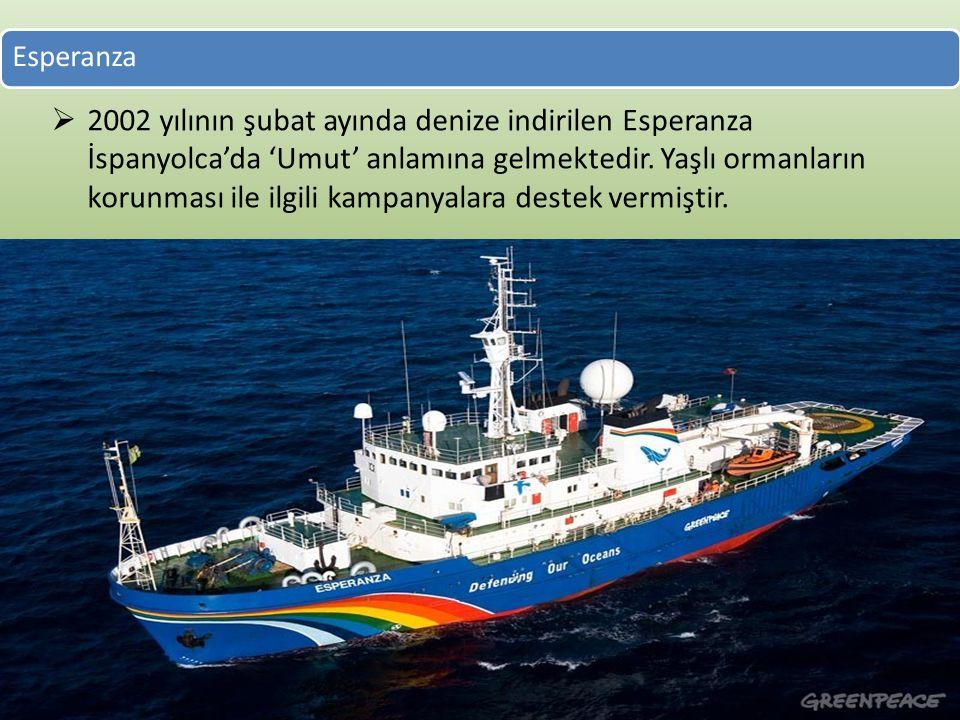 Esperanza  2002 yılının şubat ayında denize indirilen Esperanza İspanyolca'da 'Umut' anlamına gelmektedir.