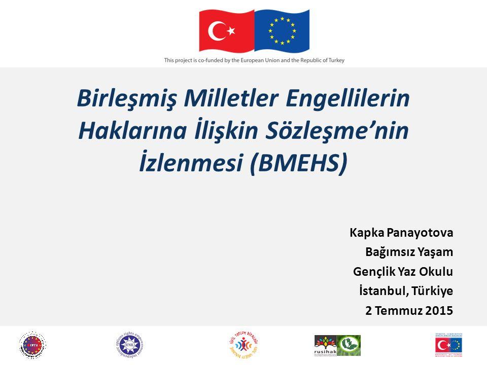 Birleşmiş Milletler Engellilerin Haklarına İlişkin Sözleşme'nin İzlenmesi (BMEHS) Kapka Panayotova Bağımsız Yaşam Gençlik Yaz Okulu İstanbul, Türkiye 2 Temmuz 2015