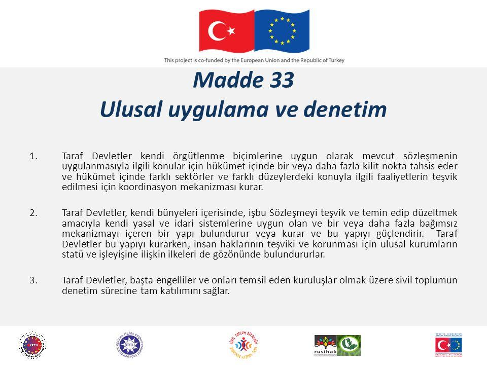 Madde 33 Ulusal uygulama ve denetim 1.Taraf Devletler kendi örgütlenme biçimlerine uygun olarak mevcut sözleşmenin uygulanmasıyla ilgili konular için