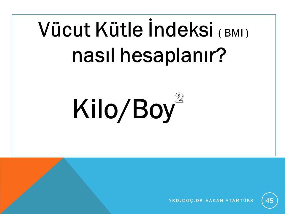 Vücut Kütle İndeksi ( BMI ) nasıl hesaplanır? Kilo/Boy YRD.DOÇ.DR.HAKAN ATAMTÜRK 45