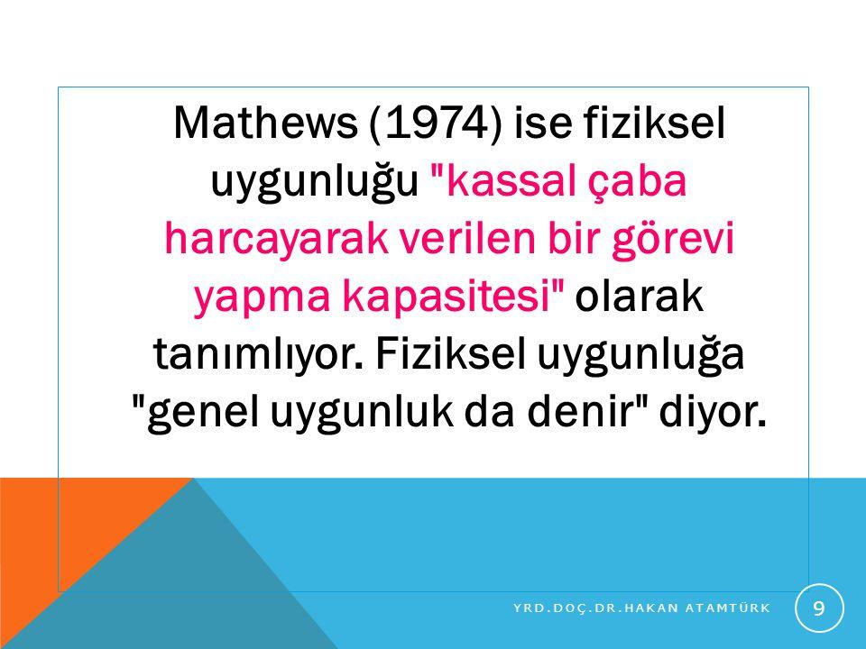 Mathews (1974) ise fiziksel uygunluğu