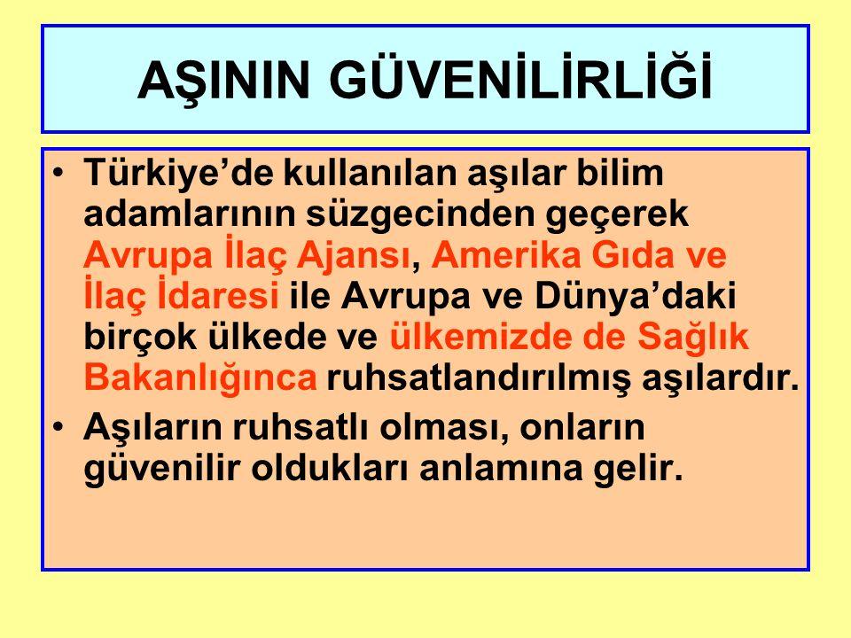AŞININ GÜVENİLİRLİĞİ Türkiye'de kullanılan aşılar bilim adamlarının süzgecinden geçerek Avrupa İlaç Ajansı, Amerika Gıda ve İlaç İdaresi ile Avrupa ve