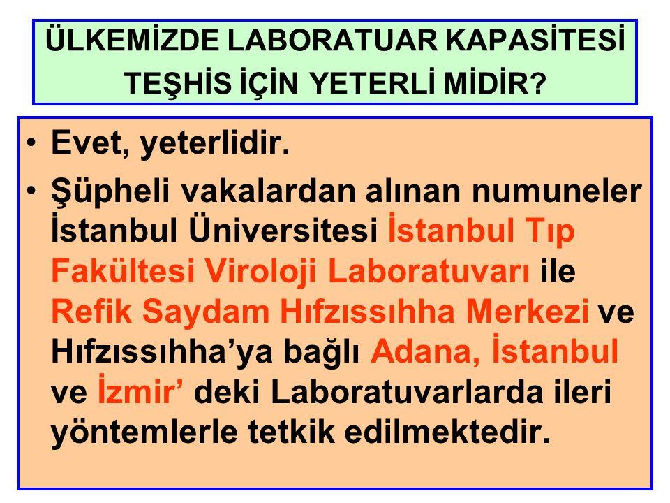 ÜLKEMİZDE LABORATUAR KAPASİTESİ TEŞHİS İÇİN YETERLİ MİDİR? Evet, yeterlidir. Şüpheli vakalardan alınan numuneler İstanbul Üniversitesi İstanbul Tıp Fa