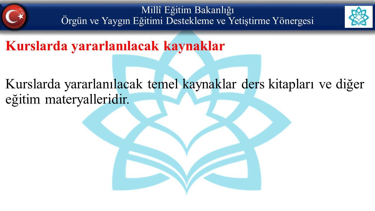 Millî Eğitim Bakanlığı Örgün ve Yaygın Eğitimi Destekleme ve Yetiştirme Yönergesi Kurslarda yararlanılacak kaynaklar Kurslarda yararlanılacak temel kaynaklar ders kitapları ve diğer eğitim materyalleridir.