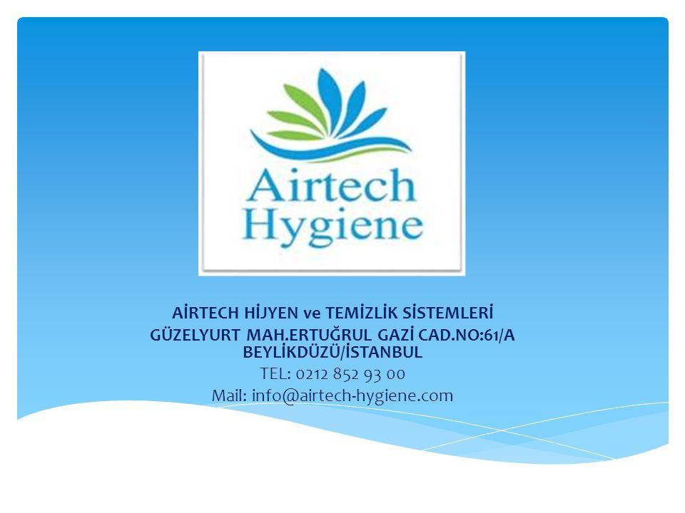 AİRTECH HİJYEN ve TEMİZLİK SİSTEMLERİ GÜZELYURT MAH.ERTUĞRUL GAZİ CAD.NO:61/A BEYLİKDÜZÜ/İSTANBUL TEL: 0212 852 93 00 Mail: info@airtech-hygiene.com