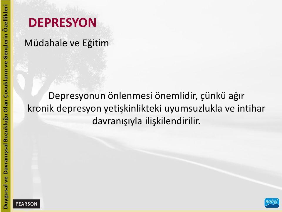 DEPRESYON Müdahale ve Eğitim Depresyonun önlenmesi önemlidir, çünkü ağır kronik depresyon yetişkinlikteki uyumsuzlukla ve intihar davranışıyla ilişkilendirilir.