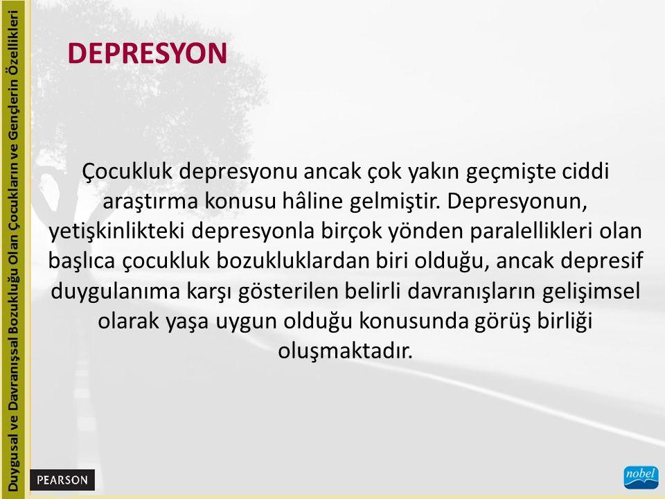 DEPRESYON Çocukluk depresyonu ancak çok yakın geçmişte ciddi araştırma konusu hâline gelmiştir.