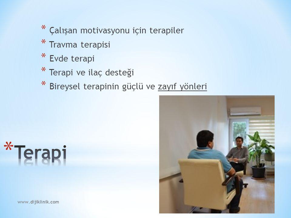 www.dijiklinik.com * Çalışan motivasyonu için terapiler * Travma terapisi * Evde terapi * Terapi ve ilaç desteği * Bireysel terapinin güçlü ve zayıf yönleri