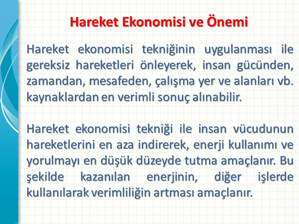 Hareket Ekonomisi ve Önemi Hareket ekonomisi tekniğinin uygulanması ile gereksiz hareketleri önleyerek, insan gücünden, zamandan, mesafeden, çalışma yer ve alanları vb.
