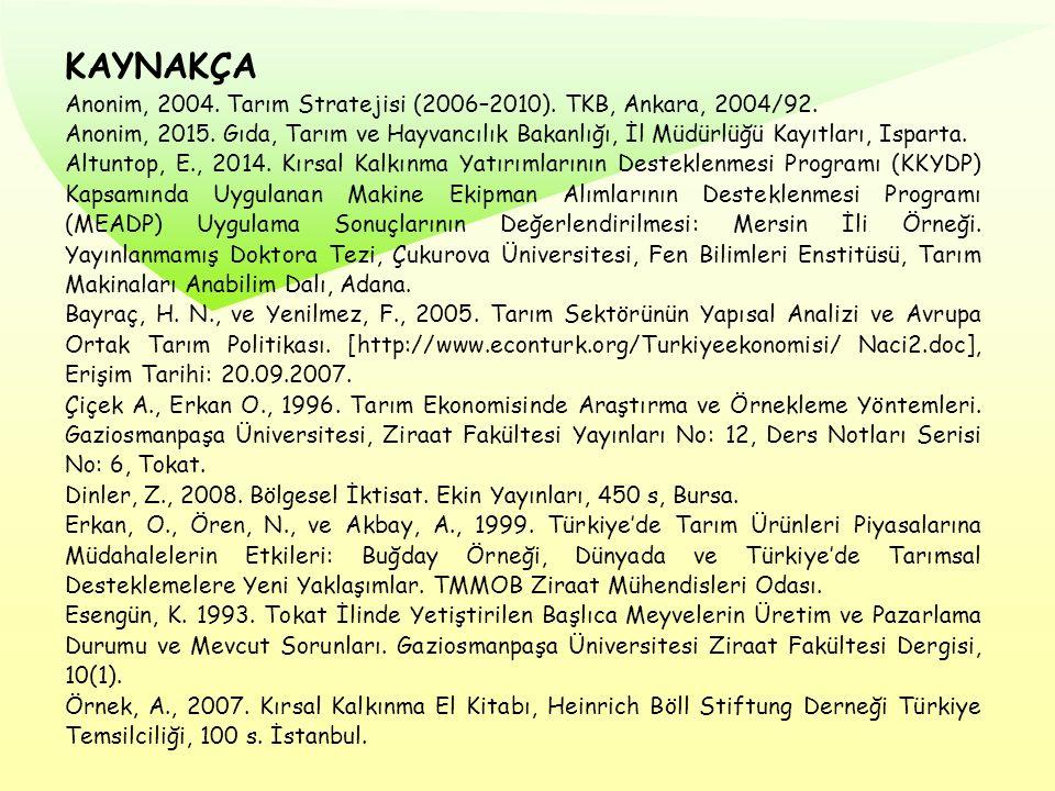 KAYNAKÇA Anonim, 2004. Tarım Stratejisi (2006–2010). TKB, Ankara, 2004/92. Anonim, 2015. Gıda, Tarım ve Hayvancılık Bakanlığı, İl Müdürlüğü Kayıtları,