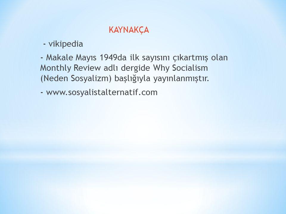 KAYNAKÇA - vikipedia - Makale Mayıs 1949da ilk sayısını çıkartmış olan Monthly Review adlı dergide Why Socialism (Neden Sosyalizm) başlığıyla yayınlan