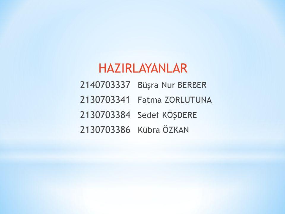 HAZIRLAYANLAR 2140703337 Büşra Nur BERBER 2130703341 Fatma ZORLUTUNA 2130703384 Sedef KÖŞDERE 2130703386 Kübra ÖZKAN