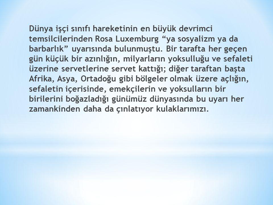 """Dünya işçi sınıfı hareketinin en büyük devrimci temsilcilerinden Rosa Luxemburg """"ya sosyalizm ya da barbarlık"""" uyarısında bulunmuştu. Bir tarafta her"""