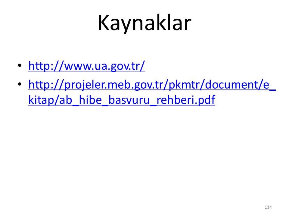 114 Kaynaklar http://www.ua.gov.tr/ http://projeler.meb.gov.tr/pkmtr/document/e_ kitap/ab_hibe_basvuru_rehberi.pdf http://projeler.meb.gov.tr/pkmtr/document/e_ kitap/ab_hibe_basvuru_rehberi.pdf