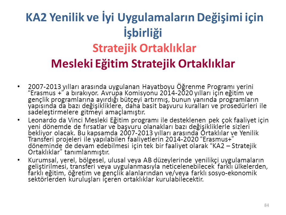 KA2 Yenilik ve İyi Uygulamaların Değişimi için İşbirliği Stratejik Ortaklıklar Mesleki Eğitim Stratejik Ortaklıklar 2007-2013 yılları arasında uygulanan Hayatboyu Öğrenme Programı yerini Erasmus + a bırakıyor.